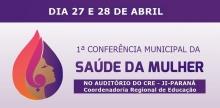 Ji-Paraná realiza 1ª Conferência Municipal de Saúde da Mulher