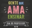 Dia do Professor - Uma classe com muitos heróis e muitas heroínas