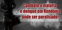 Governo Federal promove verdadeiro descaso com servidores que combatem a malária e dengue em Rondônia