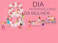 No Dia internacional da Mulher, ação levará informação, cuidados e serviços