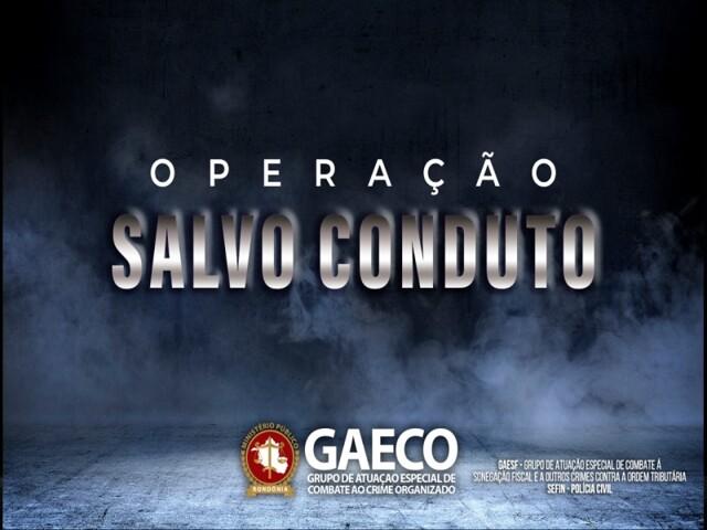 MP de Rondônia, com apoio da Polícia Civil e Sefin, deflagra Operação Salvo Conduto