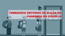 Temerário retorno às aulas na pandemia da Covid-19