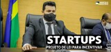 Marcelo Cruz apresenta PL para criação de programa de incentivo para Startups em Rondônia